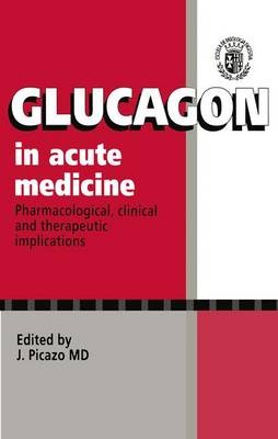 Glucagon in Acute Medicine: Pharmacological, clinical and therapeutic implications (Paperback)