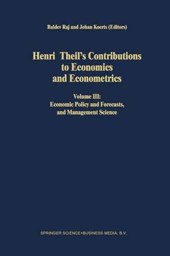 Henri Theil's Contributions to Economics and Econometrics: Volume III: Economic Policy and Forecasts, and Management Science - Advanced Studies in Theoretical and Applied Econometrics 24 (Paperback)