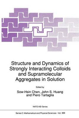 Structure and Dynamics of Strongly Interacting Colloids and Supramolecular Aggregates in Solution - NATO Science Series C 369 (Paperback)