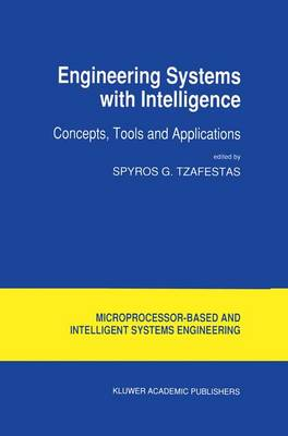 Engineering Systems with Intelligence: Concepts, Tools and Applications - Intelligent Systems, Control and Automation: Science and Engineering 9 (Paperback)