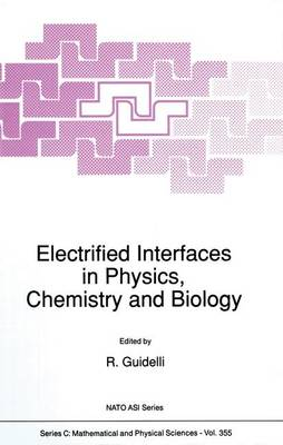 Electrified Interfaces in Physics, Chemistry and Biology - NATO Science Series C 355 (Paperback)