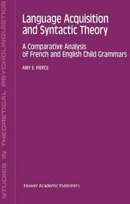 Language Acquisition and Syntactic Theory: A Comparative Analysis of French and English Child Grammars - Studies in Theoretical Psycholinguistics 14 (Paperback)