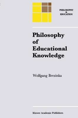 Philosophy of Educational Knowledge: An Introduction to the Foundations of Science of Education, Philosophy of Education and Practical Pedagogics - Philosophy and Education 3 (Paperback)