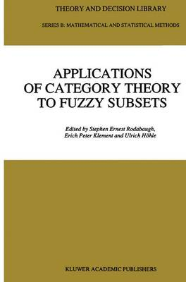 Applications of Category Theory to Fuzzy Subsets - Theory and Decision Library B 14 (Paperback)