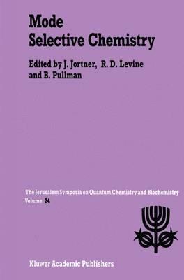 Mode Selective Chemistry: Proceedings of the Twenty-Fourth Jerusalem Symposium on Quantum Chemistry and Biochemistry Held in Jerusalem, Israel, May 20-23, 1991 - Jerusalem Symposia 24 (Paperback)