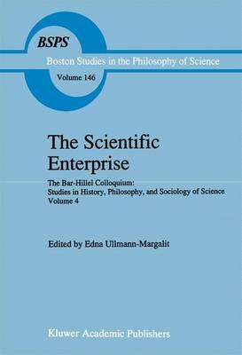 The Scientific Enterprise: The Bar-Hillel Colloquium: Studies in History, Philosophy, and Sociology of Science, Volume 4 - Boston Studies in the Philosophy and History of Science 146 (Paperback)