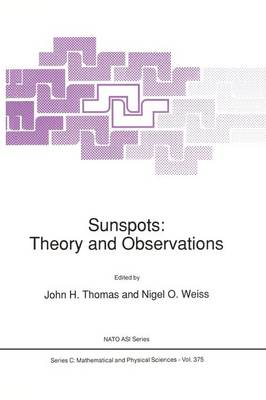 Sunspots: Theory and Observations - NATO Science Series C 375 (Paperback)
