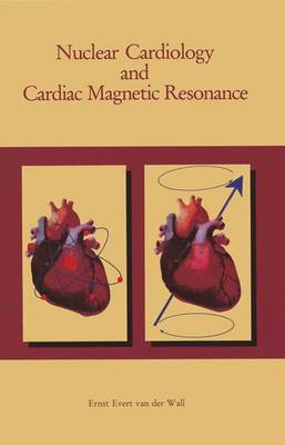 Nuclear Cardiology and Cardiac Magnetic Resonance: Physiology, Techniques and Applications (Paperback)