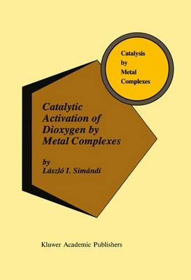 Catalytic Activation of Dioxygen by Metal Complexes - Catalysis by Metal Complexes 13 (Paperback)
