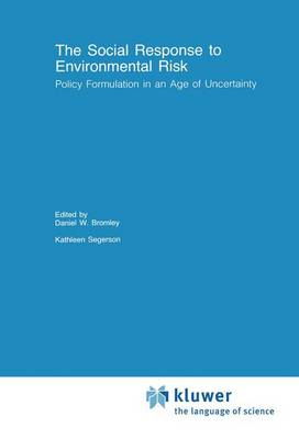 The Social Response to Environmental Risk: Policy Formulation in an Age of Uncertainty - Recent Economic Thought 24 (Paperback)