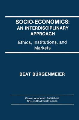 Socio-Economics: An Interdisciplinary Approach: Ethics, Institutions, and Markets (Paperback)