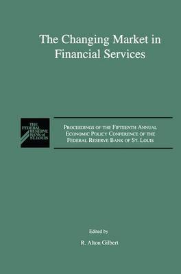 The Changing Market in Financial Services: Proceedings of the Fifteenth Annual Economic Policy Conference of the Federal Reserve Bank of St. Louis. (Paperback)