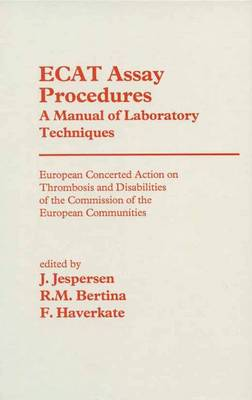 ECAT Assay Procedures A Manual of Laboratory Techniques: European Concerted Action on Thrombosis and Disabilities of the Commission of the European Communities (Paperback)