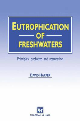 Eutrophication of Freshwaters: Principles, problems and restoration (Paperback)