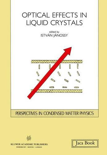 Opticals Effects in Liquid Crystals - Perspectives in Condensed Matter Physics 5 (Paperback)