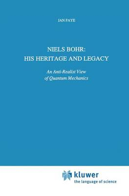 Niels Bohr: His Heritage and Legacy: An Anti-Realist View of Quantum Mechanics - Science and Philosophy 6 (Paperback)