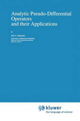 Analytic Pseudo-Differential Operators and their Applications - Mathematics and its Applications 68 (Paperback)