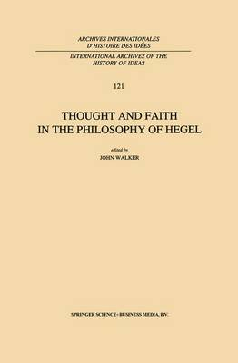 Thought and Faith in the Philosophy of Hegel - International Archives of the History of Ideas / Archives Internationales d'Histoire des Idees 121 (Paperback)