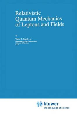 Relativistic Quantum Mechanics of Leptons and Fields - Fundamental Theories of Physics 41 (Paperback)