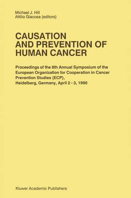 Causation and Prevention of Human Cancer: Proceedings of the 8th Annual Symposium of the European Organization for Cooperation in Cancer Prevention Studies (ECP), Heidelberg, Germany, April 2-3,1990 - Developments in Oncology 63 (Paperback)