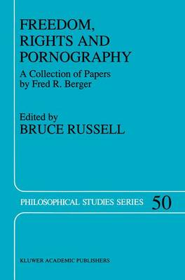Freedom, Rights And Pornography: A Collection of Papers by Fred R. Berger - Philosophical Studies Series 50 (Paperback)
