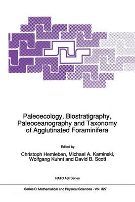 Paleoecology, Biostratigraphy, Paleoceanography and Taxonomy of Agglutinated Foraminifera - NATO Science Series C 327 (Paperback)