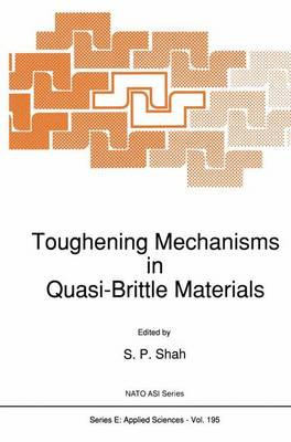Toughening Mechanisms in Quasi-Brittle Materials - Nato Science Series E: 195 (Paperback)