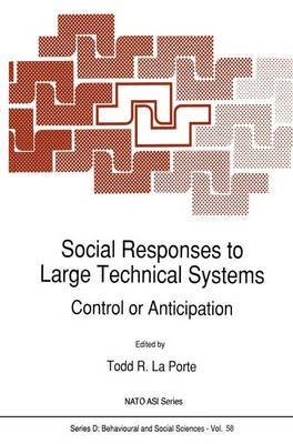 Social Responses to Large Technical Systems: Control or Anticipation - Nato Science Series D: 58 (Paperback)
