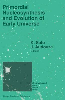 "Primordial Nucleosynthesis and Evolution of Early Universe: Proceedings of the International Conference ""Primordial Nucleosynthesis and Evolution of Early Universe"" Held in Tokyo, Japan, September 4-8 1990 - Astrophysics and Space Science Library 169 (Paperback)"