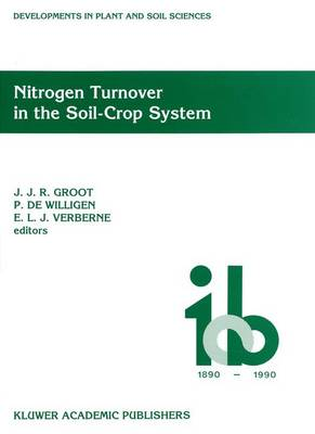 Nitrogen Turnover in the Soil-Crop System: Modelling of Biological Transformations, Transport of Nitrogen and Nitrogen Use Efficiency. Proceedings of a Workshop help at the Institute for Soil Fertility Research, Haren, The Netherlands, 5-6 June 1990 - Developments in Plant and Soil Sciences 44 (Paperback)