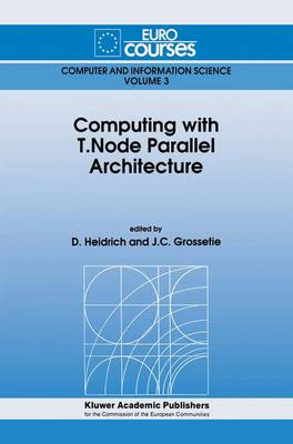 Computing with T.Node Parallel Architecture - Eurocourses: Computer and Information Science 3 (Paperback)
