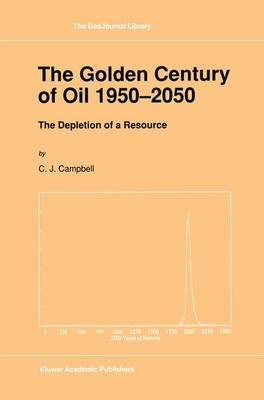 The Golden Century of Oil 1950-2050: The Depletion of a Resource - GeoJournal Library 19 (Paperback)