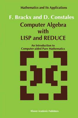 Computer Algebra with LISP and REDUCE: An Introduction to Computer-aided Pure Mathematics - Mathematics and Its Applications 72 (Paperback)