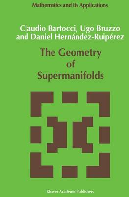 The Geometry of Supermanifolds - Mathematics and Its Applications 71 (Paperback)