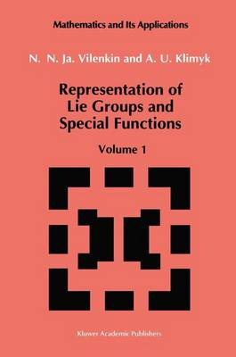 Representation of Lie Groups and Special Functions: Volume 1: Simplest Lie Groups, Special Functions and Integral Transforms - Mathematics and its Applications 72 (Paperback)