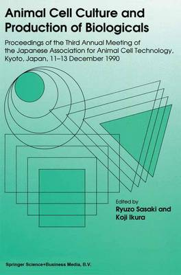 Animal Cell Culture and Production of Biologicals: Proceedings of the Third Annual Meeting of the Japanese Association for Animal Cell Technology, held in Kyoto, December 11-13, 1990 (Paperback)