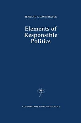 Elements of Responsible Politics - Contributions to Phenomenology 7 (Paperback)