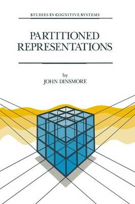 Partitioned Representations: A Study in Mental Representation, Language Understanding and Linguistic Structure - Studies in Cognitive Systems 8 (Paperback)