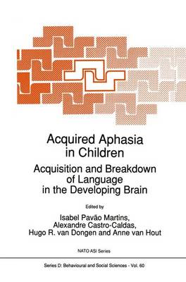 Acquired Aphasia in Children: Acquisition and Breakdown of Language in the Developing Brain - Nato Science Series D: 60 (Paperback)