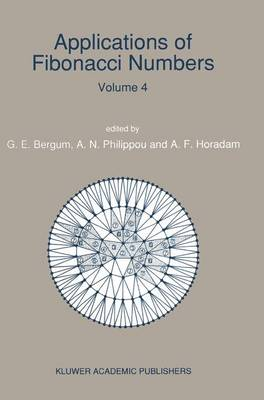 Applications of Fibonacci Numbers: Volume 4 Proceedings of `The Fourth International Conference on Fibonacci Numbers and Their Applications', Wake Forest University, N.C., U.S.A., July 30-August 3, 1990 (Paperback)