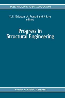 Progress in Structural Engineering: Proceedings of an international workshop on progress and advances in structural engineering and mechanics, University of Brescia, Italy, Septermber 1991 - Solid Mechanics and Its Applications 10 (Paperback)