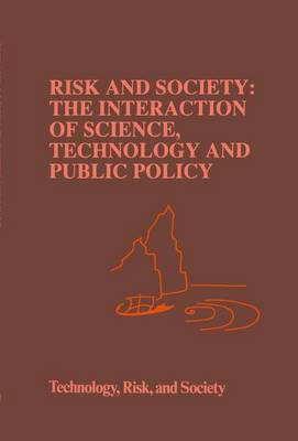 Risk and Society: The Interaction of Science, Technology and Public Policy - Risk, Governance and Society 6 (Paperback)