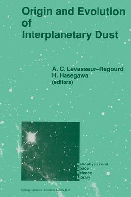 Origin and Evolution of Interplanetary Dust: Proceedings of the 126th Colloquium of the International Astronomical Union, Held in Kyoto, Japan, August 27-30, 1990 - Astrophysics and Space Science Library 173 (Paperback)