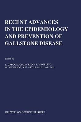 Recent Advances in the Epidemiology and Prevention of Gallstone Disease: Proceedings of the Second International Workshop on Epidemiology and Prevention of Gallstone Disease, held in Rome, December 4-5, 1989 - Developments in Gastroenterology 12 (Paperback)