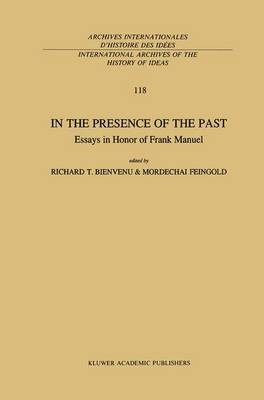 In the Presence of the Past: Essays in Honor of Frank Manuel - International Archives of the History of Ideas / Archives Internationales d'Histoire des Idees 118 (Paperback)