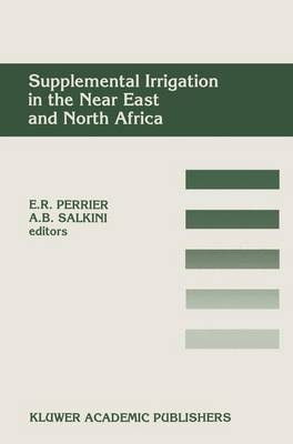 Supplemental Irrigation in the Near East and North Africa: Proceedings of a Workshop on Regional Consultation on Supplemental Irrigation. ICARDA and FAO, Rabat, Morocco, 7-9 December, 1987 (Paperback)