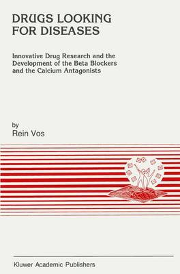 Drugs Looking for Diseases: Innovative Drug Research and the Development of the Beta Blockers and the Calcium Antagonists - Developments in Cardiovascular Medicine 120 (Paperback)
