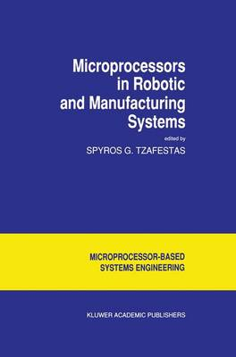Microprocessors in Robotic and Manufacturing Systems - Intelligent Systems, Control and Automation: Science and Engineering 6 (Paperback)