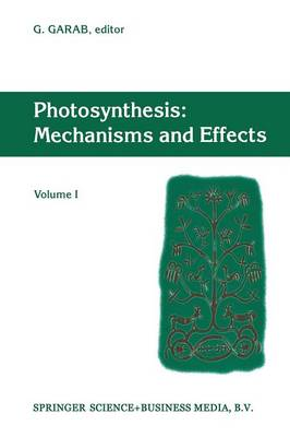 Photosynthesis: Mechanisms and Effects: Volume I Proceedings of the XIth International Congress on Photosynthesis, Budapest, Hungary, August 17-22, 1998 (Paperback)