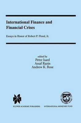 International Finance and Financial Crises: Essays in Honor of Robert P. Flood, Jr. (Paperback)
